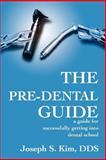 The Pre-Dental Guide, Joseph S. Kim, 0595194478