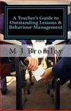 A Teacher's Guide to Outstanding Lessons and Behaviour Management, M. J. Bromley, 149227447X