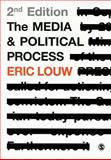 The Media and Political Process, Louw, Eric, 1848604475