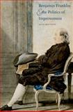Benjamin Franklin and the Politics of Improvement, Houston, Alan, 0300124473