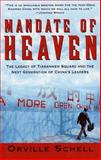 Mandate of Heaven : In China, A New Generation of Entreprenurs, Dissidents, Bohemians and Technocra, Schell, Orville, 0684804476