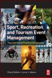 Sport, Recreation and Tourism Event Management : Theoretical and Practical Dimensions, Mallen, Cheryl and Adams, Lorne J., 075068447X