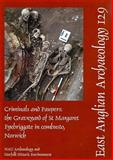 Criminals and Paupers : The Graveyard of St Margaret Fyebriggate in combusto, Norwich, Stirland, Ann, 0905594479
