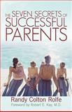 The Seven Secrets of Successful Parents, Randy Colton Rolfe, 146201447X