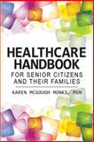 Healthcare Handbook for Senior Citizens and Their Families, Karen McGough, Karen Monks,, 1484964470