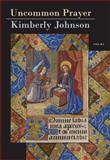 Uncommon Prayer, Kimberly Johnson, 0892554479