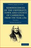 Reminiscences of the University, Town and County of Cambridge, from the Year 1780, Gunning, Henry, 1108044476