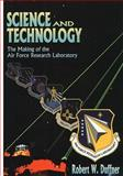 Science and Technology: the Making of the Air Force Laboratory, Robert W. Robert W. Duffner, 1499274475