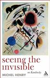 Seeing the Invisible : On Kandinsky, Henry, Michel and Davidson, Scott, 1847064477