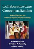 Collaborative Case Conceptualization : Working Effectively with Clients in Cognitive-Behavioral Therapy, Kuyken, Willem and Padesky, Christine A., 1462504485