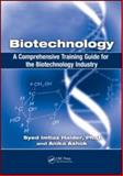 Biotechnology : A Comprehensive Training Guide for the Biotechnology Industry, Haider, Syed Imtiaz and Ashok, Anika, 1420084488