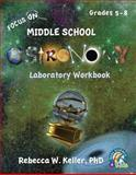 Focus on Middle School Astronomy Laboratory Workbook, Rebecca W. Keller, 1936114488