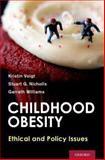 Childhood Obesity : Ethical and Policy Issues, Voigt, Kristin and Nicholls, Stuart G., 0199964483
