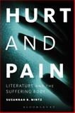 Hurt and Pain : Literature and the Suffering Body, Mintz, Susannah B., 1441174486