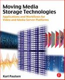Moving Media Storage Technologies : Applications and Workflows for Video and Media Server Platforms, Paulsen, Karl, 0240814487