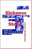Sickness and the State : Health and Illness in Colonial Malaya, 1870-1940, Manderson, Lenore, 0521524482