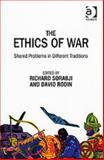 The Ethics of War : Shared Problems in Different Traditions, Sorabji, Richard and Rodin, David, 0754654486