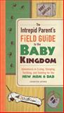 The Intrepid Parent's Field Guide to the Baby Kingdom, Jennifer Byrne, 144055448X