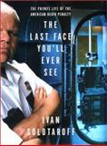 The Last Face You'll Ever See : The Private Life of the American Death Penalty, Solotaroff, Ivan, 006017448X