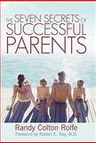 The Seven Secrets of Successful Parents, Randy Colton Rolfe, 1462014488