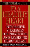 The Total Guide to a Healthy Heart, Seth J. Baum and Kensington Publishing Corporation Staff, 1575664488