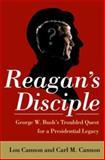 Reagan's Disciple, Lou Cannon and Carl M. Cannon, 1586484486