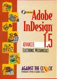 Adobe InDesign 1.5 : Advanced Electronic Mechanicals, Against the Clock, Inc. Staff, 0130904481