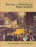 Applied Social and Political Philosophy, Smith, Elizabeth and Blocker, H. Gene, 0138164487