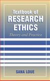 Textbook of Research Ethics : Theory and Practice, Loue, Sana, 0306464489