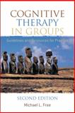Cognitive Therapy in Groups : Guidelines and Resources for Practice, Free, Michael L., 0470024488