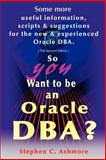 So You Want to be an Oracle DBA?, Stephen C. Ashmore, 0595174485