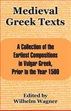 Medieval Greek Texts : A Collection of the Earliest Compositions in Vulgar Greek, Prior to the Year 1500, , 1410214486