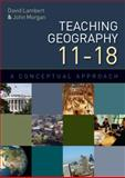 Teaching Geography 11-18 : A Conceptual Approach, Lambert, David and Morgan, John, 0335234488