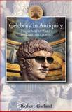 Celebrity in Antiquity : From Media Tarts to Tabloid Queens, Garland, Robert, 0715634488