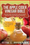 The Apple Cider Vinegar Bible, Elena C. Hutchinson, 149286448X