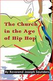 The Church in the Age of Hip Hop, Joseph Saunders, 0578014483