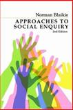 Approaches to Social Enquiry : Advancing Knowledge, Blaikie, Norman, 0745634486