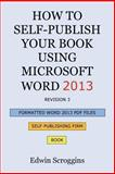 How to Self-Publish Your Book Using Microsoft Word 2013, Edwin W. Scroggins, 1484004485