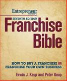 Franchise Bible : How to Buy a Franchise or Franchise Your Own Business, Keup, Peter and Keup, Erwin, 1599184486