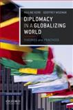 Diplomacy in a Globalizing World : Theories and Practices, Kerr, Pauline and Wiseman, Geoffrey, 0199764484