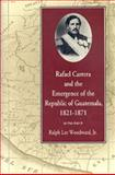 Rafael Carrera and the Emergence of the Republic of Guatemala, 1821-1871, Woodward, Ralph Lee, Jr., 082031448X