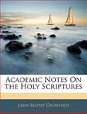 Academic Notes on the Holy Scriptures, John Rustat Crowfoot, 1141524481