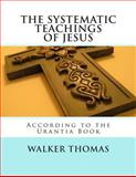 The Systematic Teachings of Jesus, Walker Thomas, 1482624486