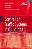 Control of Traffic Systems in Buildings : Applications of Modern Supervisory and Optimal Control, Markon, Sandor A. and Kita, Hajime, 1846284481