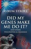 Did My Genes Make Me Do It?, Avrum Stroll, 1851684484