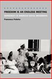 Freedom Is an Endless Meeting : Democracy in American Social Movements, Polletta, Francesca, 0226674495