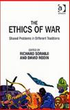 The Ethics of War : Shared Problems in Different Traditions, Sorabji, Richard and Rodin, David, 0754654494