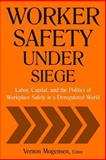 Worker Safety under Siege : Labor, Capital, and the Politics of Workplace Safety in a Deregulated World, , 0765614499