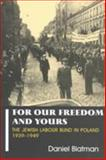 The Jewish Labour Bund in Poland, 1939-1949 : For Our Freedom and Yours, Blatman, Daniel, 0853034494