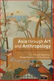 Asia Through Art and Anthropology : Cultural Translation Across Borders, , 0857854496
